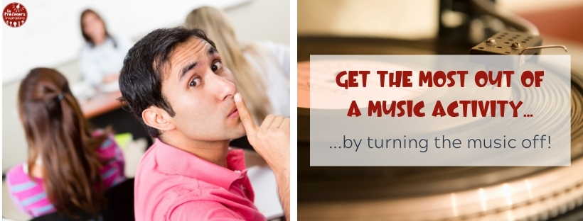 To Get the Most Out of a Music Activity, Turn the Music… Off?!?