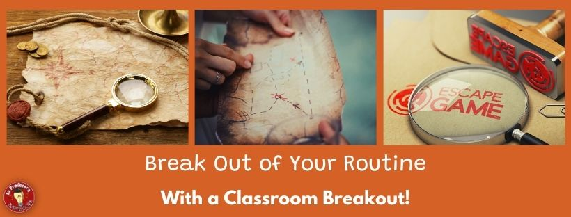 Break Out of Your Routine with a Classroom Breakout!!!